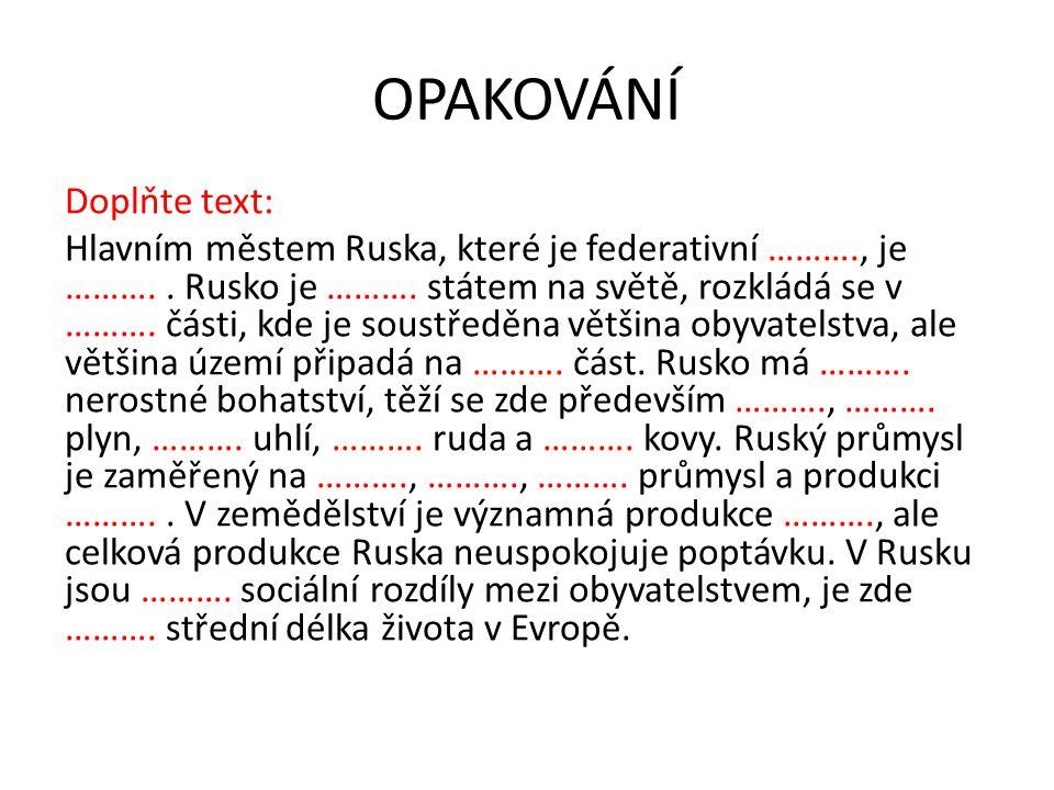 OPAKOVÁNÍ Doplňte text: Hlavním městem Ruska, které je federativní ………., je ………..