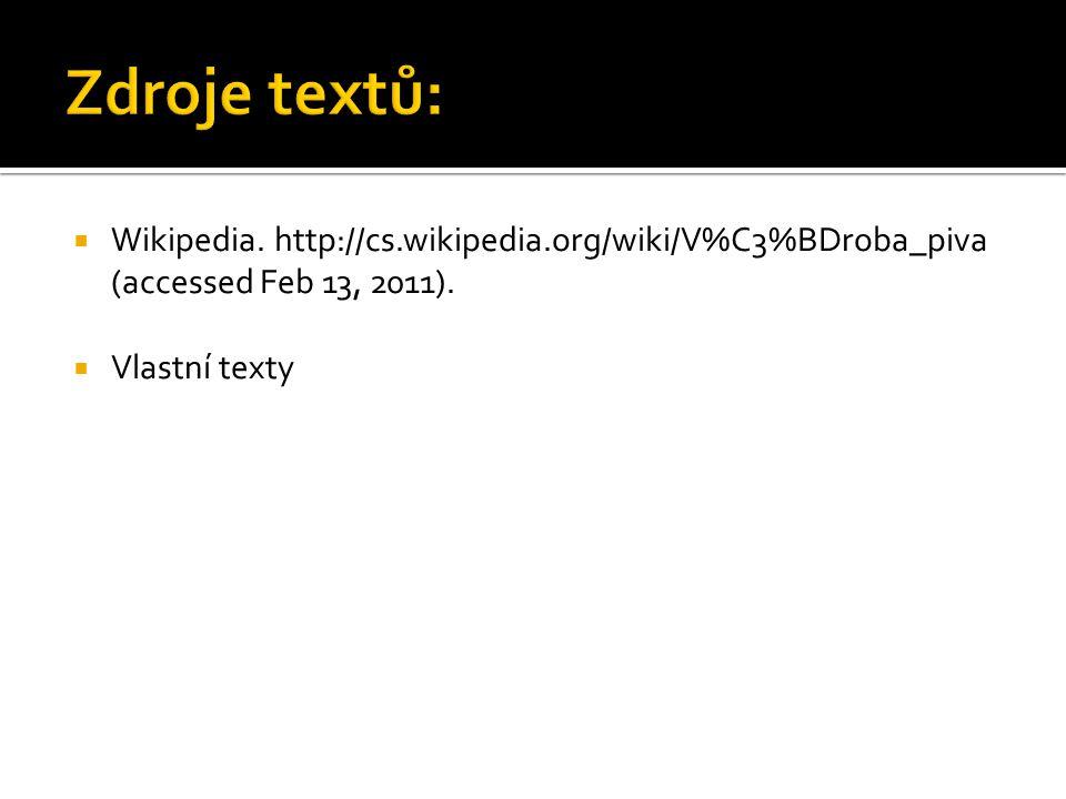  Wikipedia. http://cs.wikipedia.org/wiki/V%C3%BDroba_piva (accessed Feb 13, 2011).  Vlastní texty