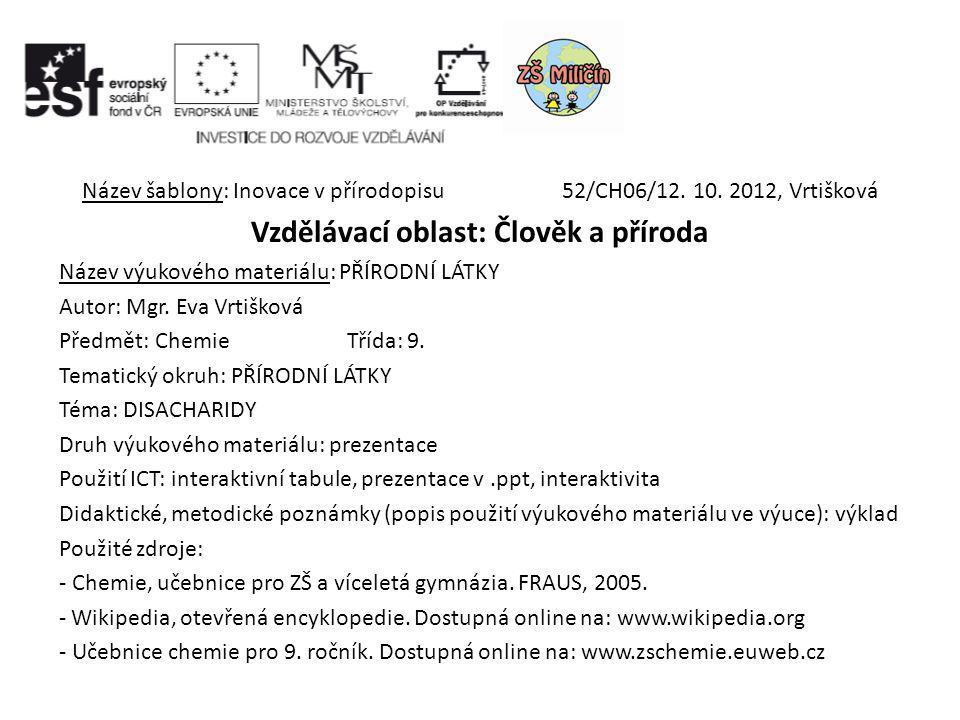 PŘÍRODNÍ LÁTKY DISACHARIDY Mgr. Eva Vrtišková