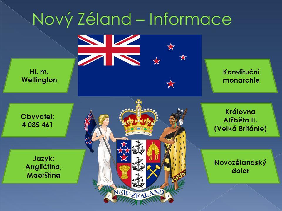 Hl. m. Wellington Obyvatel: 4 035 461 Jazyk: Angličtina, Maorština Konstituční monarchie Královna Alžběta II. (Velká Británie) Novozélandský dolar