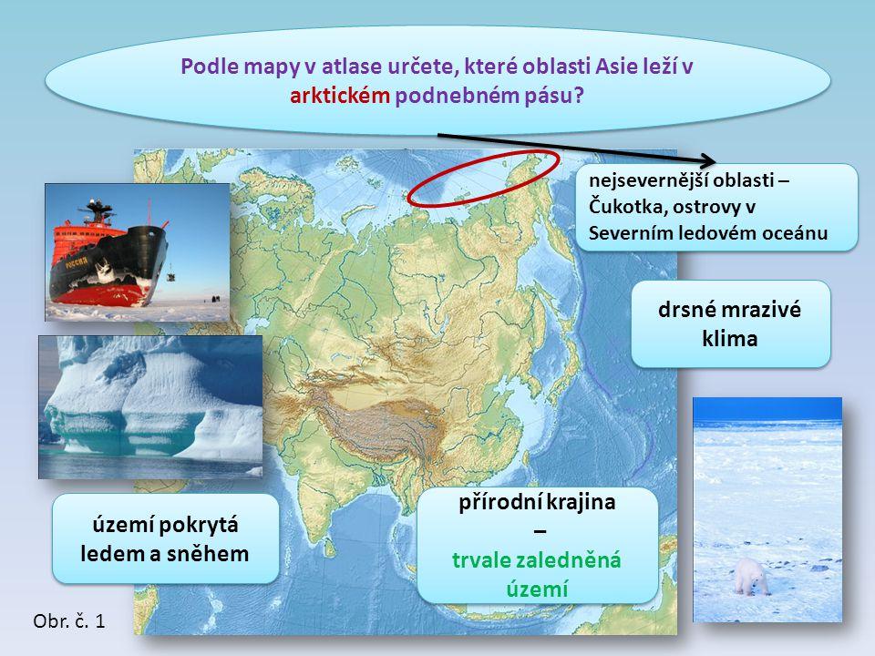 Podle mapy v atlase určete, které oblasti Asie leží v arktickém podnebném pásu? nejsevernější oblasti – Čukotka, ostrovy v Severním ledovém oceánu drs