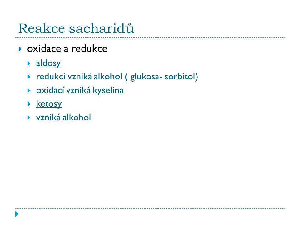 Reakce sacharidů  oxidace a redukce  aldosy  redukcí vzniká alkohol ( glukosa- sorbitol)  oxidací vzniká kyselina  ketosy  vzniká alkohol