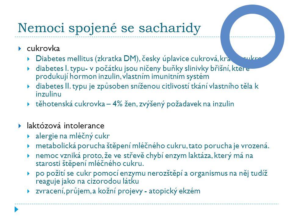Nemoci spojené se sacharidy  cukrovka  Diabetes mellitus (zkratka DM), česky úplavice cukrová, krátce cukrovka  diabetes I.