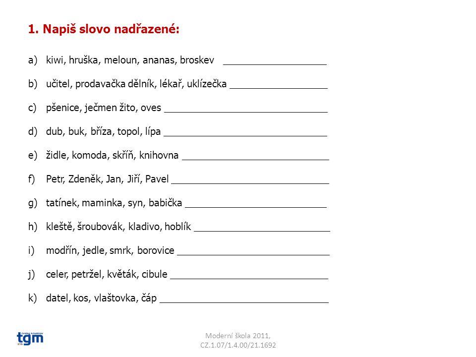 1. Napiš slovo nadřazené: a)kiwi, hruška, meloun, ananas, broskev ___________________ b)učitel, prodavačka dělník, lékař, uklízečka __________________