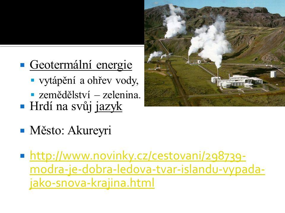  Geotermální energie  vytápění a ohřev vody,  zemědělství – zelenina.