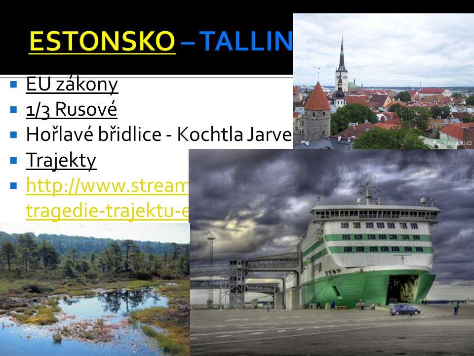  EU zákony  1/3 Rusové  Hořlavé břidlice - Kochtla Jarve  Trajekty  http://www.stream.cz/katastrofy/759570-1994- tragedie-trajektu-estonia http://www.stream.cz/katastrofy/759570-1994- tragedie-trajektu-estonia