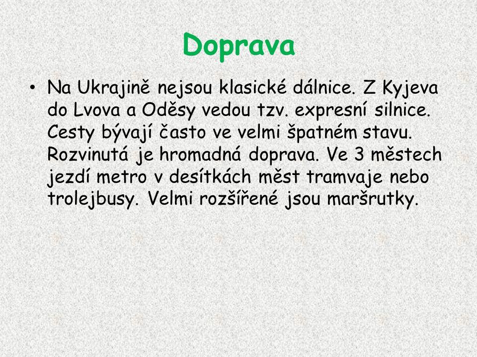 Doprava Na Ukrajině nejsou klasické dálnice. Z Kyjeva do Lvova a Oděsy vedou tzv. expresní silnice. Cesty bývají často ve velmi špatném stavu. Rozvinu