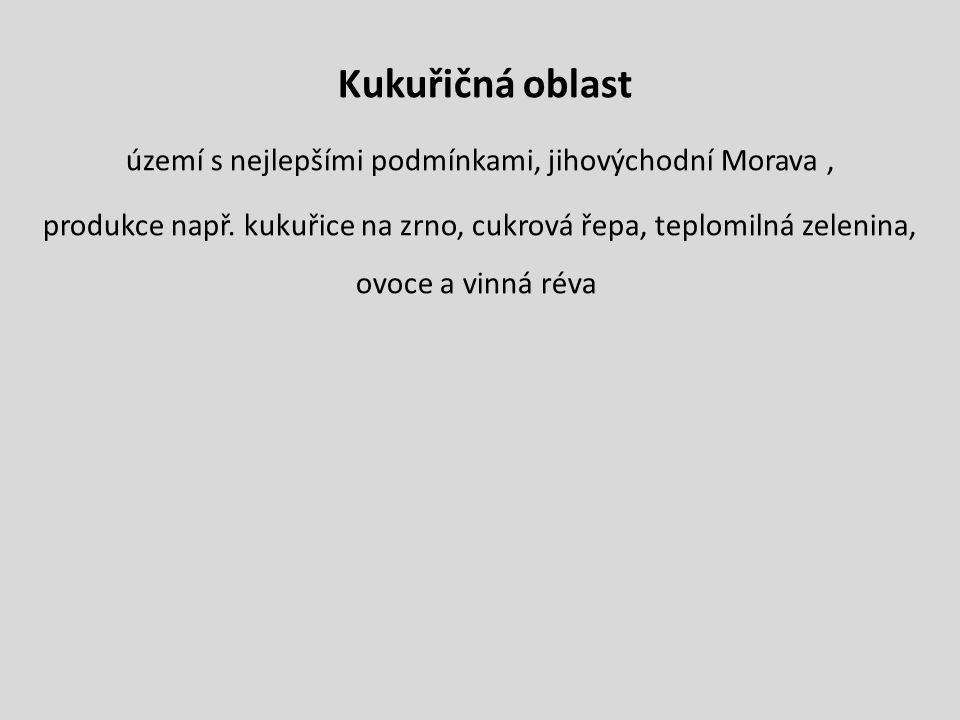 Kukuřičná oblast území s nejlepšími podmínkami, jihovýchodní Morava, produkce např. kukuřice na zrno, cukrová řepa, teplomilná zelenina, ovoce a vinná