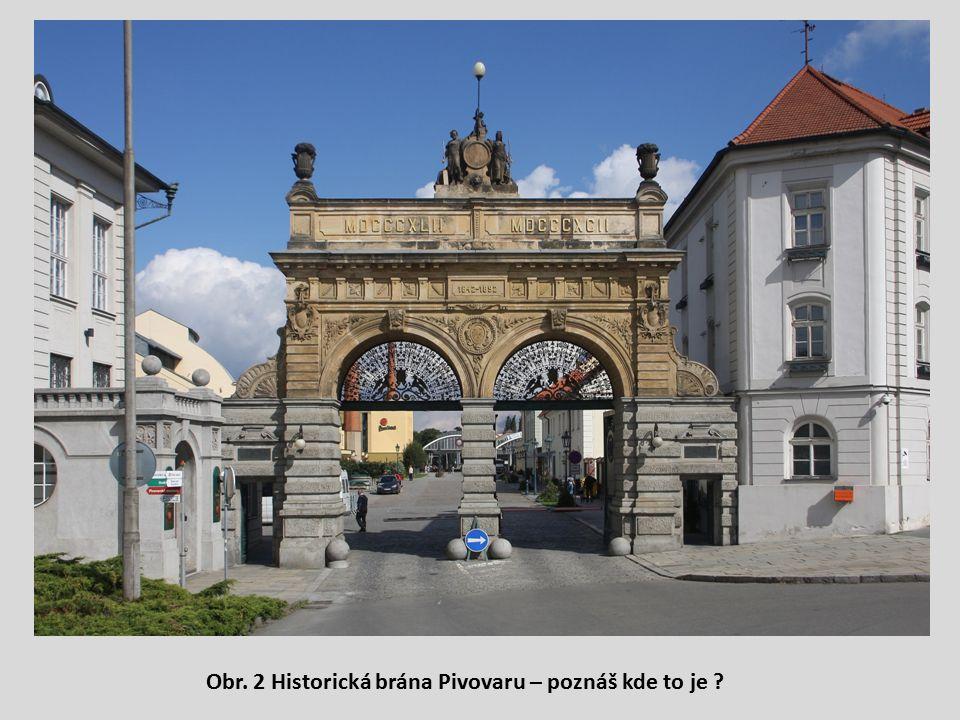 Obr. 2 Historická brána Pivovaru – poznáš kde to je ?