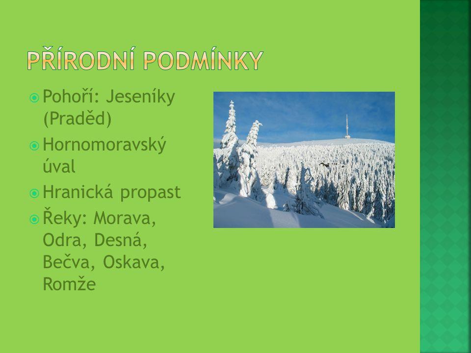  Pohoří: Jeseníky (Praděd)  Hornomoravský úval  Hranická propast  Řeky: Morava, Odra, Desná, Bečva, Oskava, Romže