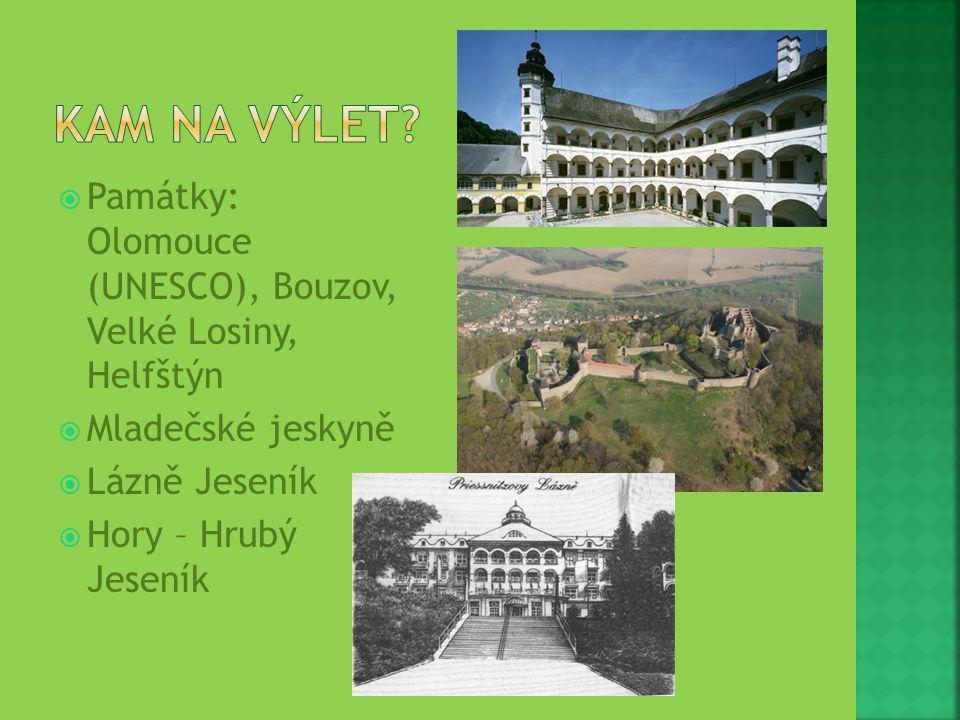  Památky: Olomouce (UNESCO), Bouzov, Velké Losiny, Helfštýn  Mladečské jeskyně  Lázně Jeseník  Hory – Hrubý Jeseník