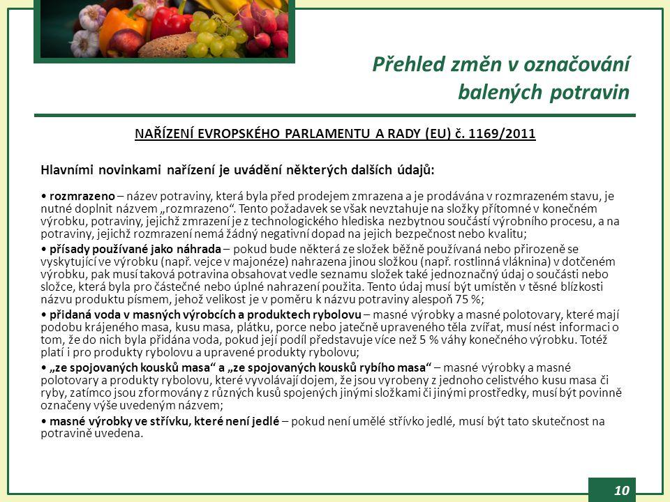 10 NAŘÍZENÍ EVROPSKÉHO PARLAMENTU A RADY (EU) č. 1169/2011 Hlavními novinkami nařízení je uvádění některých dalších údajů: rozmrazeno – název potravin