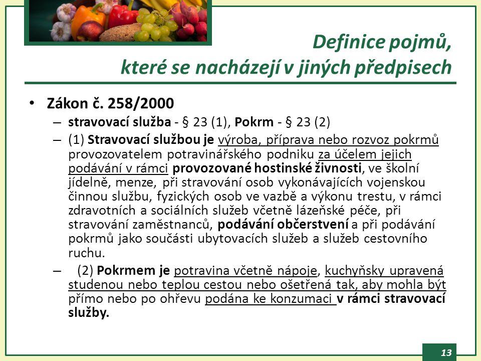 13 Zákon č. 258/2000 – stravovací služba - § 23 (1), Pokrm - § 23 (2) – (1) Stravovací službou je výroba, příprava nebo rozvoz pokrmů provozovatelem p