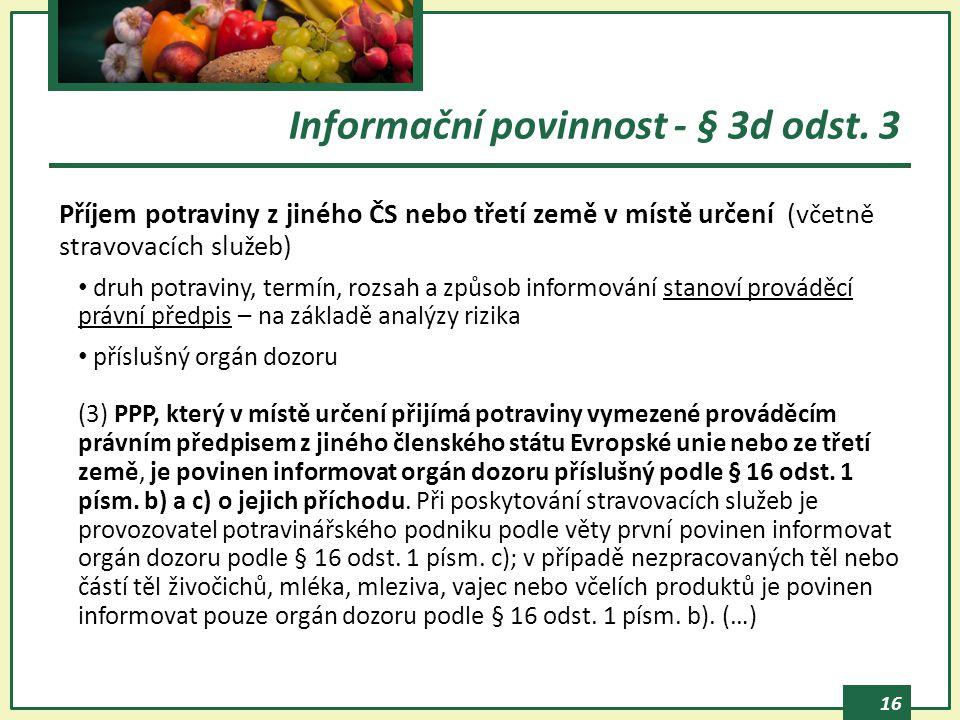 16 Informační povinnost - § 3d odst. 3 Příjem potraviny z jiného ČS nebo třetí země v místě určení (včetně stravovacích služeb) druh potraviny, termín