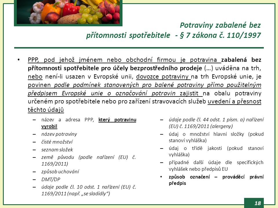 18 – název a adresa PPP, který potravinu vyrobil – název potraviny – čisté množství – seznam složek – země původu (podle nařízení (EU) č. 1169/2011) –