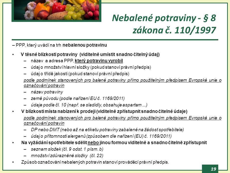 19 Nebalené potraviny - § 8 zákona č. 110/1997 – PPP, který uvádí na trh nebalenou potravinu V těsné blízkosti potraviny (viditelně umístit snadno čit