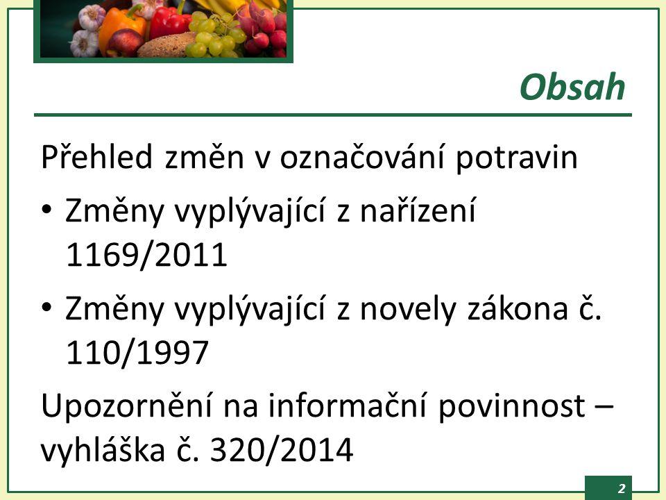 2 Přehled změn v označování potravin Změny vyplývající z nařízení 1169/2011 Změny vyplývající z novely zákona č. 110/1997 Upozornění na informační pov