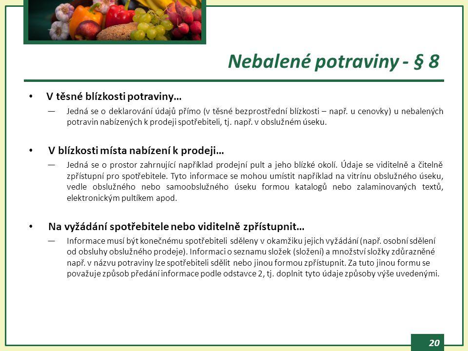 20 Nebalené potraviny - § 8 V těsné blízkosti potraviny… ―Jedná se o deklarování údajů přímo (v těsné bezprostřední blízkosti – např.