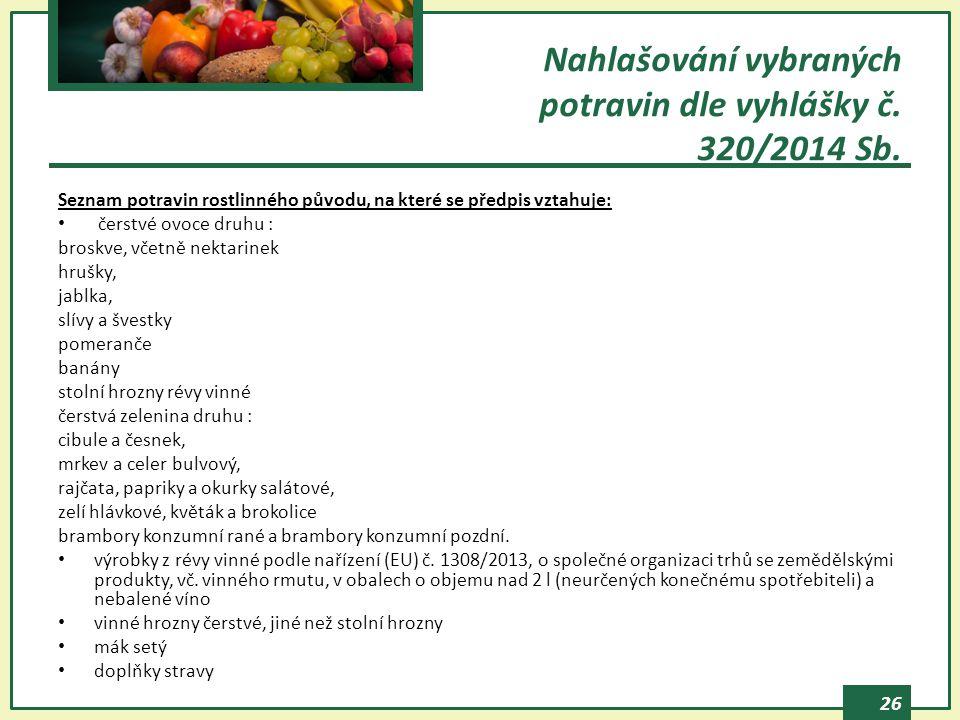 26 Seznam potravin rostlinného původu, na které se předpis vztahuje: čerstvé ovoce druhu : broskve, včetně nektarinek hrušky, jablka, slívy a švestky pomeranče banány stolní hrozny révy vinné čerstvá zelenina druhu : cibule a česnek, mrkev a celer bulvový, rajčata, papriky a okurky salátové, zelí hlávkové, květák a brokolice brambory konzumní rané a brambory konzumní pozdní.