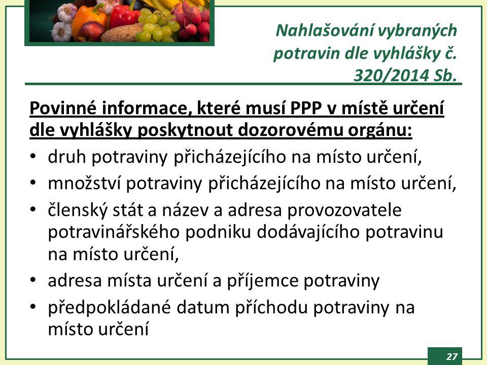 27 Povinné informace, které musí PPP v místě určení dle vyhlášky poskytnout dozorovému orgánu: druh potraviny přicházejícího na místo určení, množství