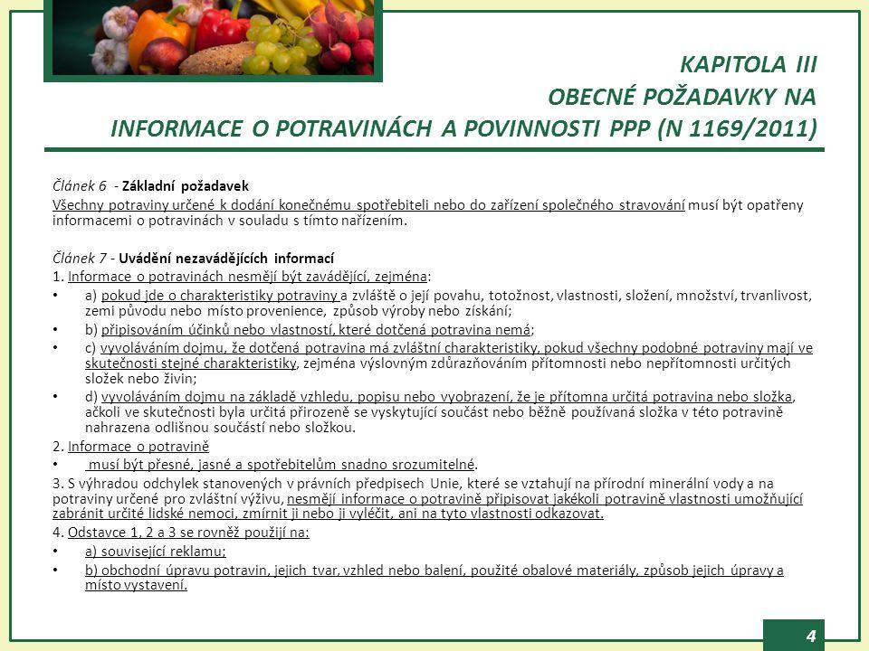 4 Článek 6 - Základní požadavek Všechny potraviny určené k dodání konečnému spotřebiteli nebo do zařízení společného stravování musí být opatřeny informacemi o potravinách v souladu s tímto nařízením.
