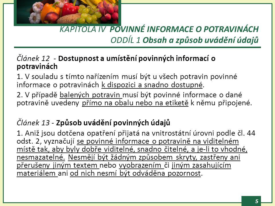 5 Článek 12 - Dostupnost a umístění povinných informací o potravinách 1. V souladu s tímto nařízením musí být u všech potravin povinné informace o pot