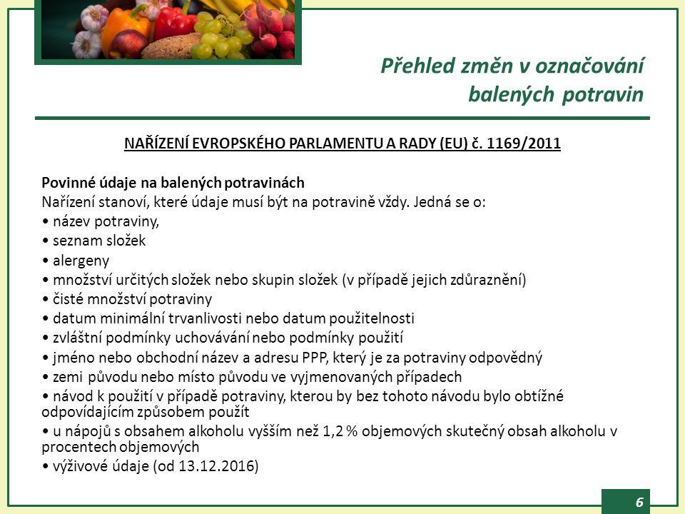 6 NAŘÍZENÍ EVROPSKÉHO PARLAMENTU A RADY (EU) č. 1169/2011 Povinné údaje na balených potravinách Nařízení stanoví, které údaje musí být na potravině vž
