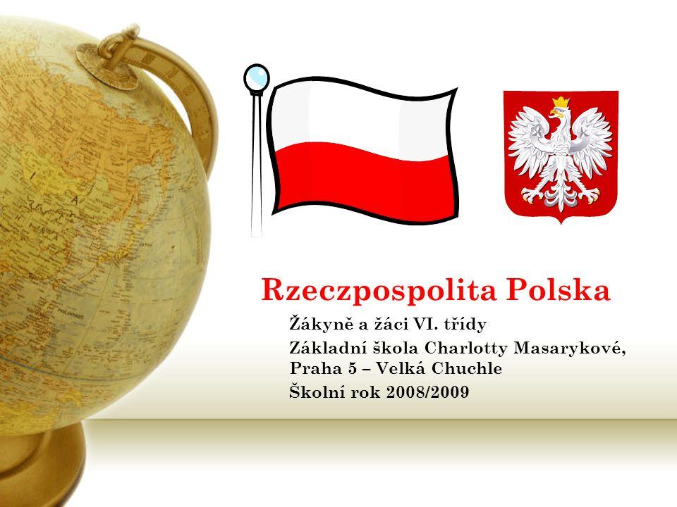 Rzeczpospolita Polska Žákyně a žáci VI. třídy Základní škola Charlotty Masarykové, Praha 5 – Velká Chuchle Školní rok 2008/2009