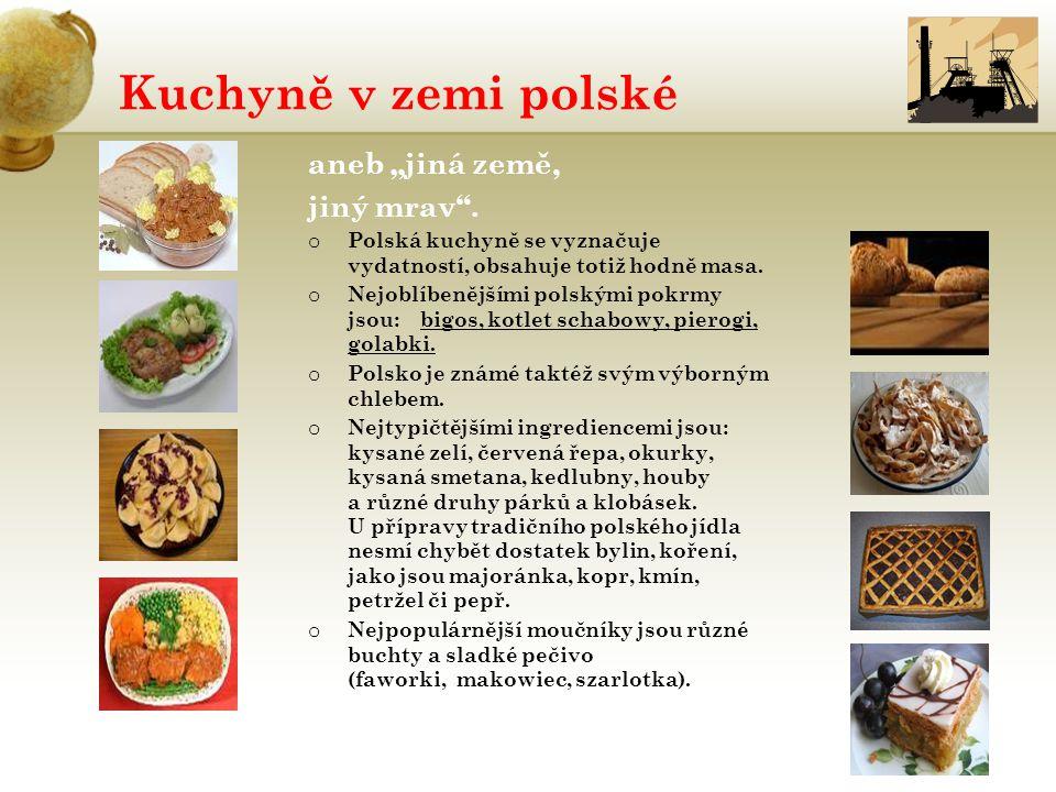 """Kuchyně v zemi polské aneb """"jiná země, jiný mrav"""". o Polská kuchyně se vyznačuje vydatností, obsahuje totiž hodně masa. o Nejoblíbenějšími polskými po"""