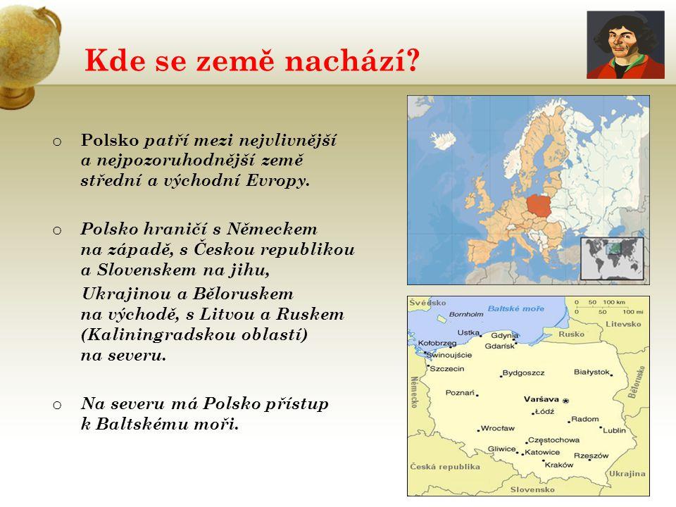 Kde se země nachází? o Polsko patří mezi nejvlivnější a nejpozoruhodnější země střední a východní Evropy. o Polsko hraničí s Německem na západě, s Čes