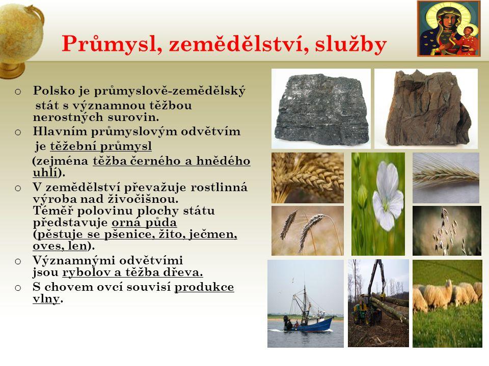 Průmysl, zemědělství, služby o Polsko je průmyslově-zemědělský stát s významnou těžbou nerostných surovin. o Hlavním průmyslovým odvětvím je těžební p