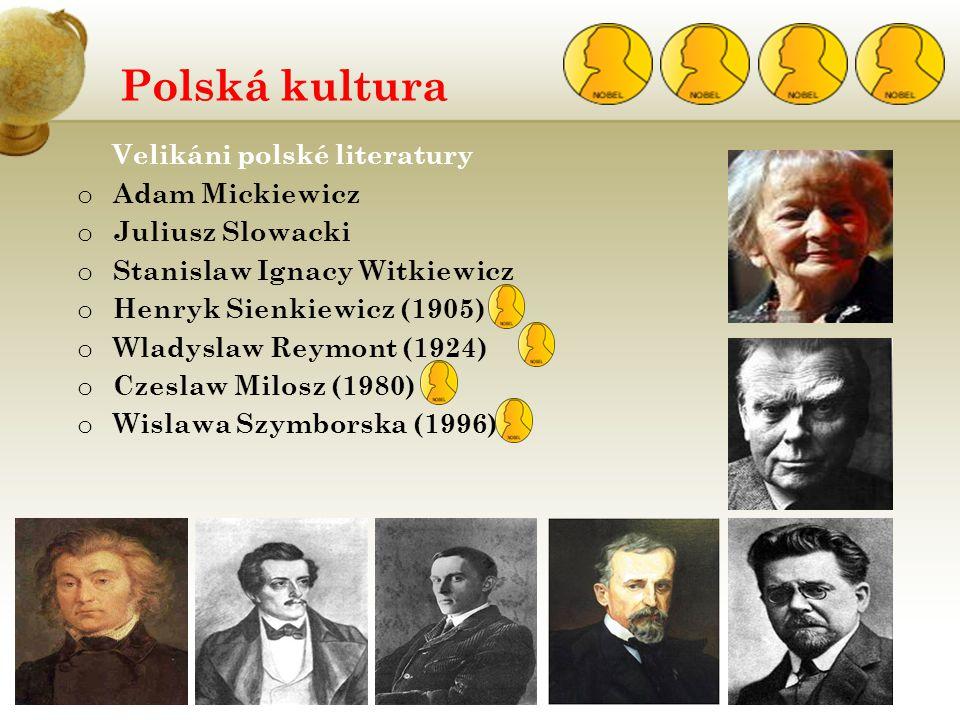 Polská kultura Velikáni polské literatury o Adam Mickiewicz o Juliusz Slowacki o Stanislaw Ignacy Witkiewicz o Henryk Sienkiewicz (1905) o Wladyslaw R
