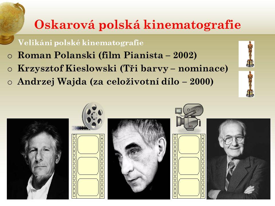 Oskarová polská kinematografie Velikáni polské kinematografie o Roman Polanski (film Pianista – 2002) o Krzysztof Kieslowski (Tři barvy – nominace) o