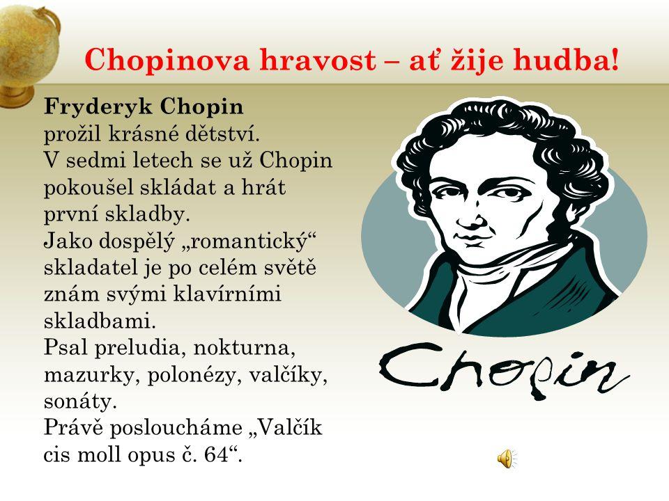 Chopinova hravost – ať žije hudba! Fryderyk Chopin prožil krásné dětství. V sedmi letech se už Chopin pokoušel skládat a hrát první skladby. Jako dosp