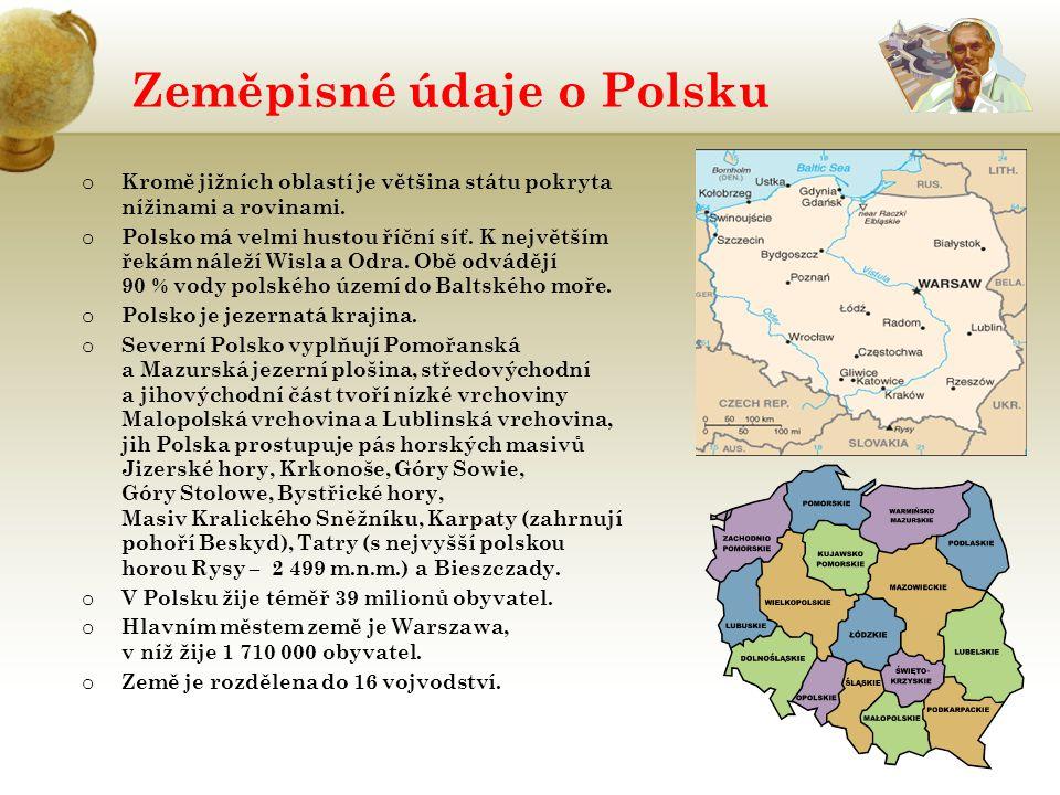 Zeměpisné údaje o Polsku o Kromě jižních oblastí je většina státu pokryta nížinami a rovinami. o Polsko má velmi hustou říční síť. K největším řekám n