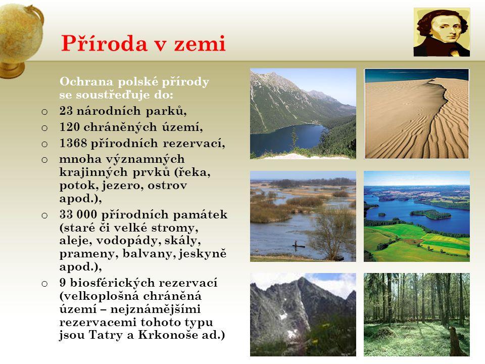 Příroda v zemi Ochrana polské přírody se soustřeďuje do: o 23 národních parků, o 120 chráněných území, o 1368 přírodních rezervací, o mnoha významných