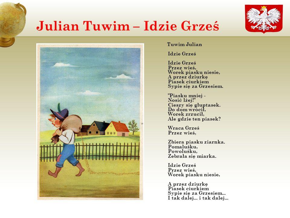 Julian Tuwim – Idzie Grześ Tuwim Julian Idzie Grześ Idzie Grześ Przez wieś, Worek piasku niesie, A przez dziurkę Piasek ciurkiem Sypie się za Grzesiem