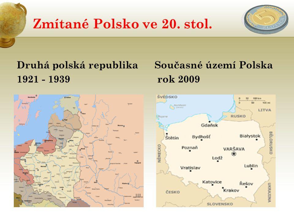 Zmítané Polsko ve 20. stol. Druhá polská republika 1921 - 1939 Současné území Polska rok 2009