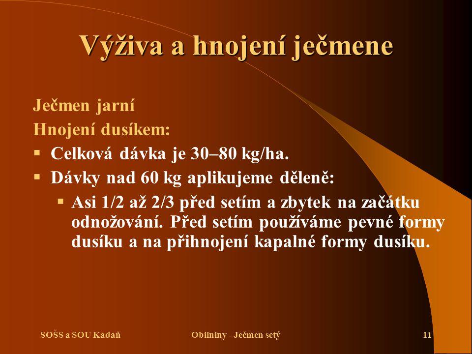 SOŠS a SOU KadaňObilniny - Ječmen setý11 Ječmen jarní Hnojení dusíkem:  Celková dávka je 30–80 kg/ha.