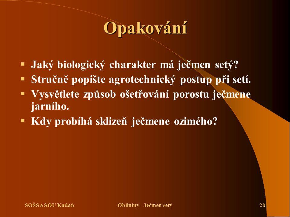 SOŠS a SOU KadaňObilniny - Ječmen setý20 Opakování  Jaký biologický charakter má ječmen setý.