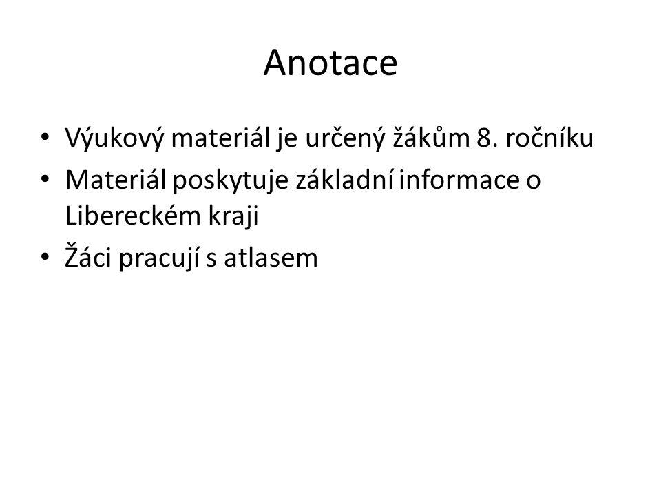 Anotace Výukový materiál je určený žákům 8. ročníku Materiál poskytuje základní informace o Libereckém kraji Žáci pracují s atlasem
