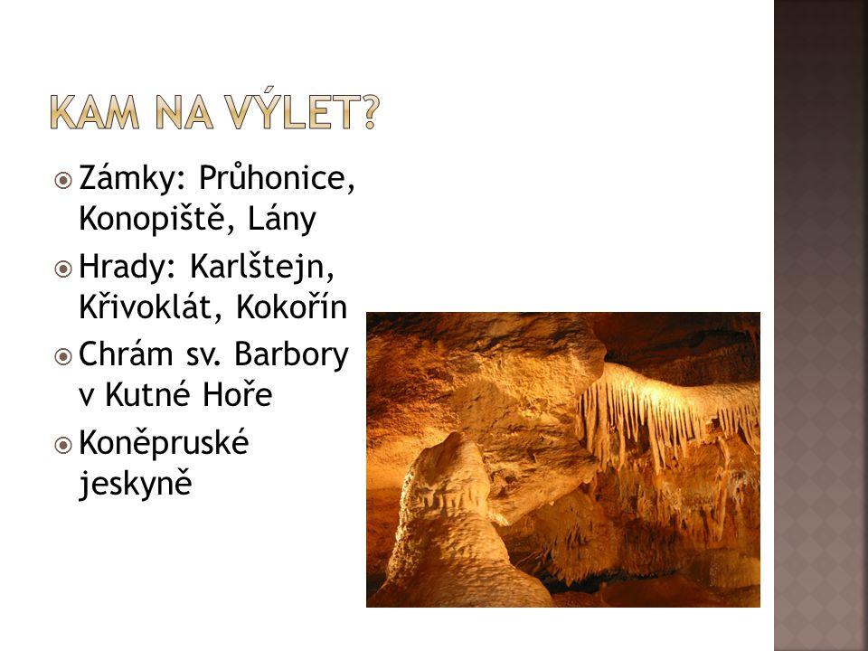  Zámky: Průhonice, Konopiště, Lány  Hrady: Karlštejn, Křivoklát, Kokořín  Chrám sv. Barbory v Kutné Hoře  Koněpruské jeskyně