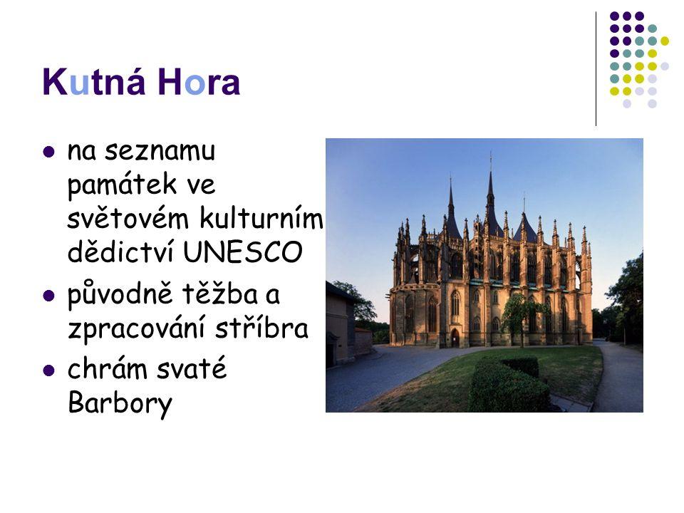 Kutná Hora na seznamu památek ve světovém kulturním dědictví UNESCO původně těžba a zpracování stříbra chrám svaté Barbory