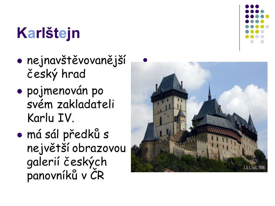 Karlštejn nejnavštěvovanější český hrad pojmenován po svém zakladateli Karlu IV. má sál předků s největší obrazovou galerií českých panovníků v ČR