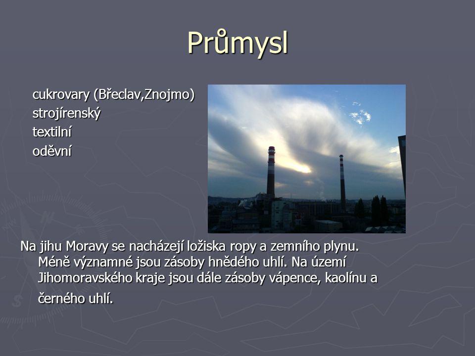 Průmysl cukrovary (Břeclav,Znojmo) cukrovary (Břeclav,Znojmo) strojírenský strojírenský textilní textilní oděvní oděvní Na jihu Moravy se nacházejí ložiska ropy a zemního plynu.