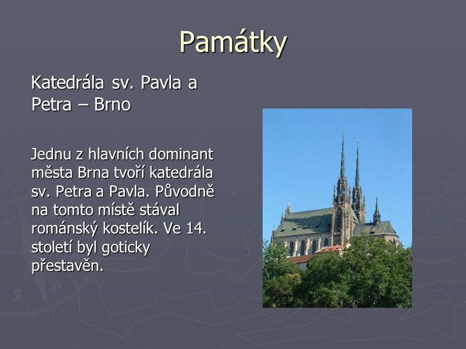 Památky Katedrála sv. Pavla a Petra – Brno Katedrála sv. Pavla a Petra – Brno Jednu z hlavních dominant města Brna tvoří katedrála sv. Petra a Pavla.