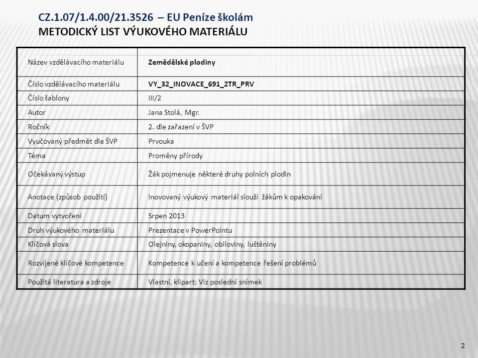 Název vzdělávacího materiáluZemědělské plodiny Číslo vzdělávacího materiáluVY_32_INOVACE_691_2TR_PRV Číslo šablonyIII/2 AutorJana Stolá, Mgr. Ročník2.