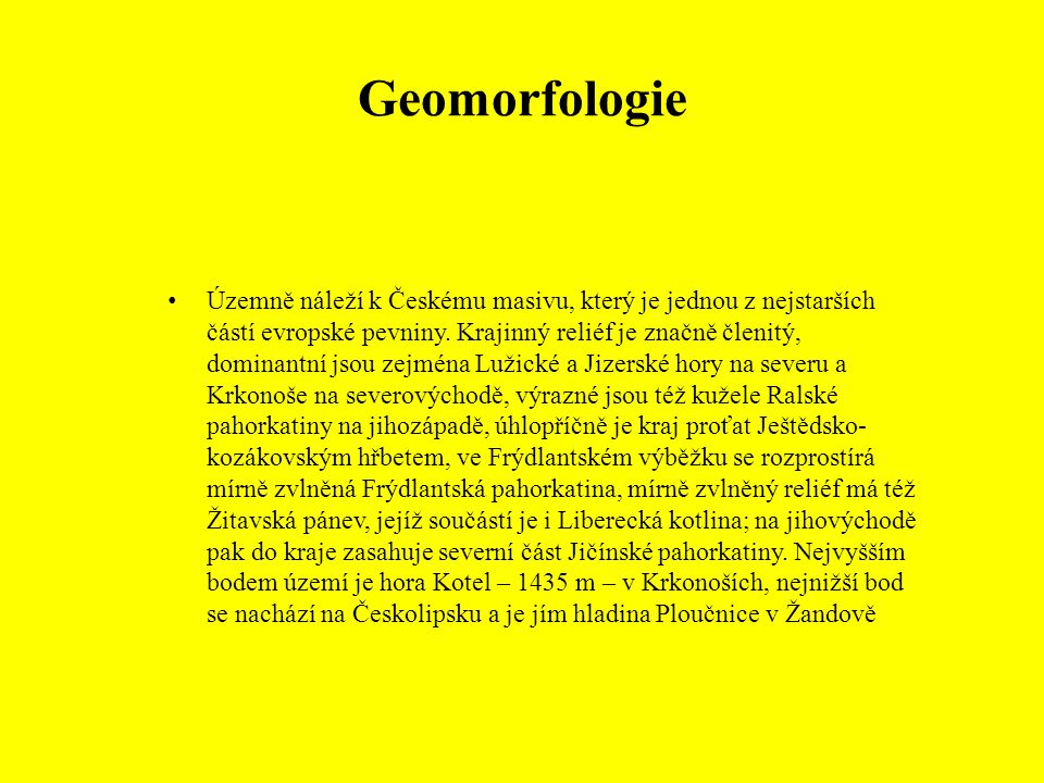 Geomorfologie Územně náleží k Českému masivu, který je jednou z nejstarších částí evropské pevniny. Krajinný reliéf je značně členitý, dominantní jsou
