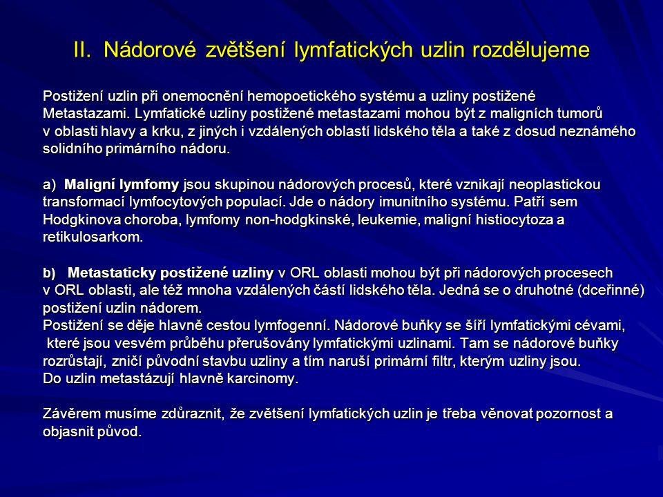 II. Nádorové zvětšení lymfatických uzlin rozdělujeme Postižení uzlin při onemocnění hemopoetického systému a uzliny postižené Metastazami. Lymfatické