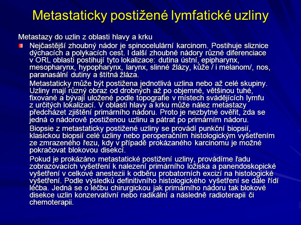 Metastaticky postižené lymfatické uzliny Metastazy do uzlin z oblasti hlavy a krku Nejčastější zhoubný nádor je spinocelulární karcinom. Postihuje sli
